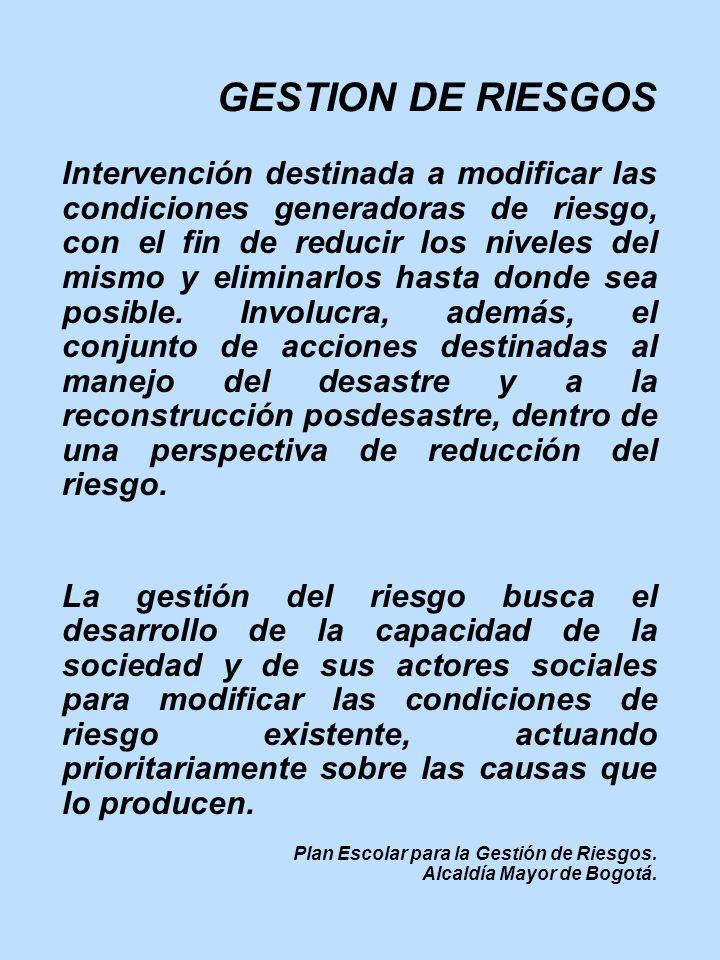 GESTION DE RIESGOS Intervención destinada a modificar las condiciones generadoras de riesgo, con el fin de reducir los niveles del mismo y eliminarlos