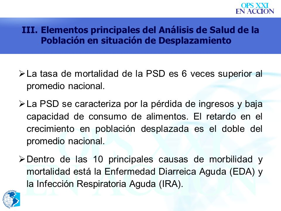 La tasa de mortalidad de la PSD es 6 veces superior al promedio nacional. La PSD se caracteriza por la pérdida de ingresos y baja capacidad de consumo