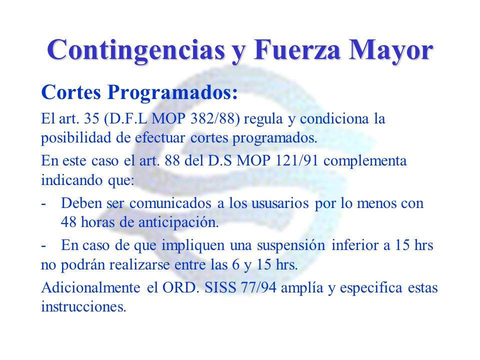 Contingencias y Fuerza Mayor Cortes Programados: El art. 35 (D.F.L MOP 382/88) regula y condiciona la posibilidad de efectuar cortes programados. En e