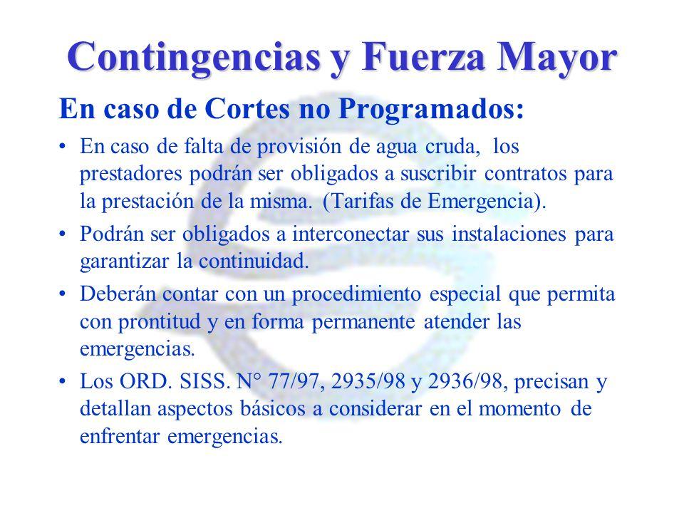 Contingencias y Fuerza Mayor En caso de Cortes no Programados: En caso de falta de provisión de agua cruda, los prestadores podrán ser obligados a sus