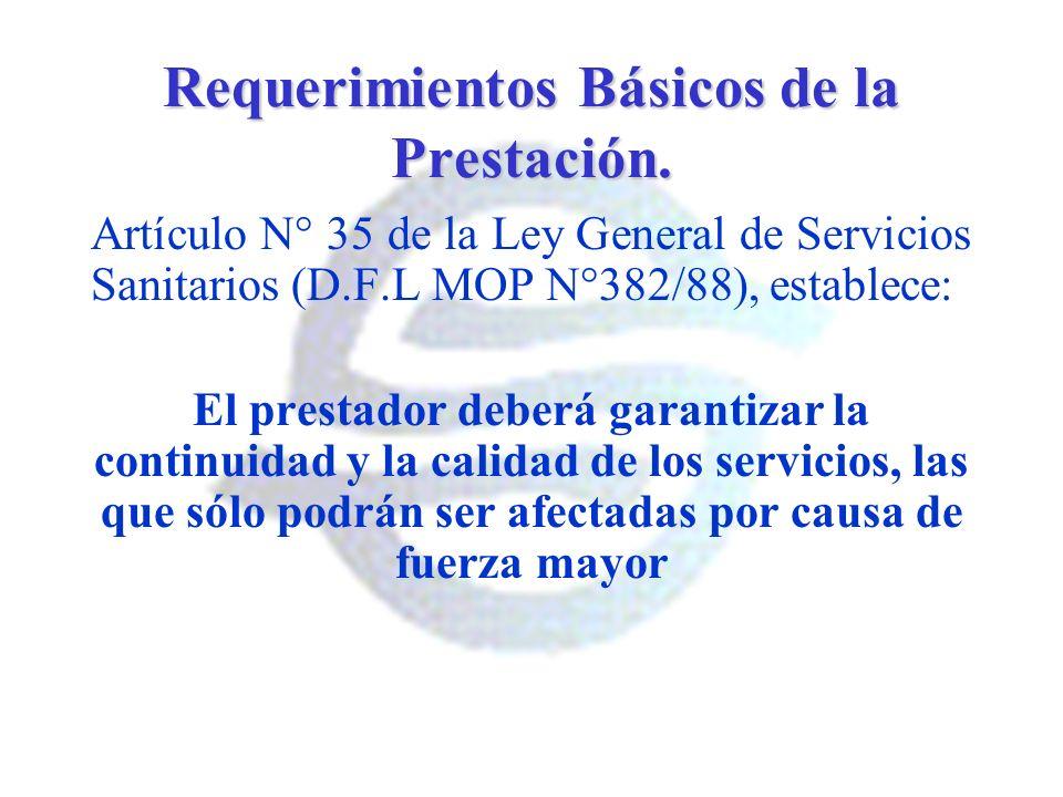 Requerimientos Básicos de la Prestación. Artículo N° 35 de la Ley General de Servicios Sanitarios (D.F.L MOP N°382/88), establece: El prestador deberá