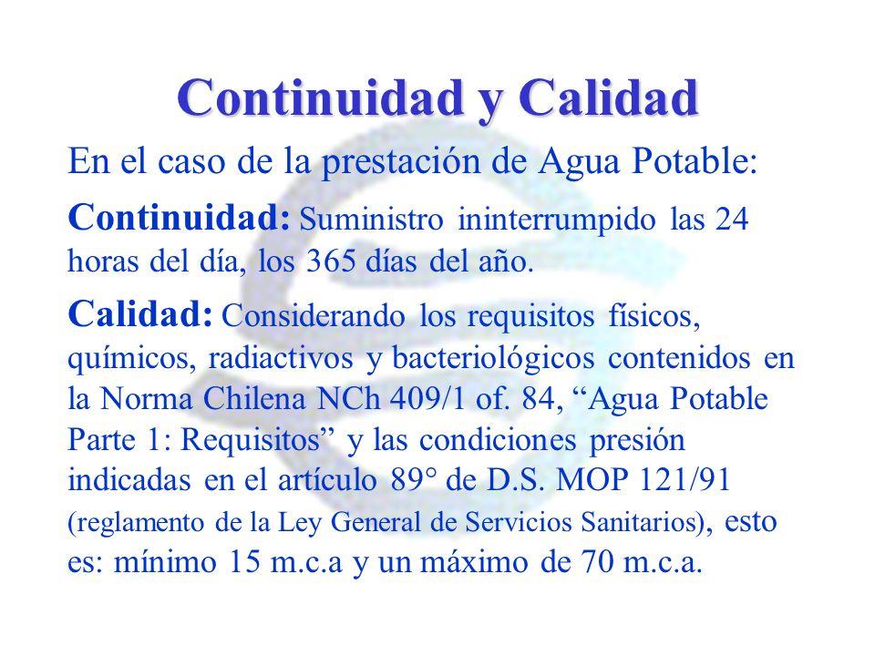 Continuidad y Calidad En el caso de la prestación de Agua Potable: Continuidad: Suministro ininterrumpido las 24 horas del día, los 365 días del año.