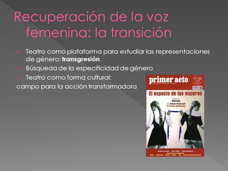 Teatro como plataforma para estudiar las representaciones de género: transgresión Búsqueda de la especificidad de género Teatro como forma cultural: c