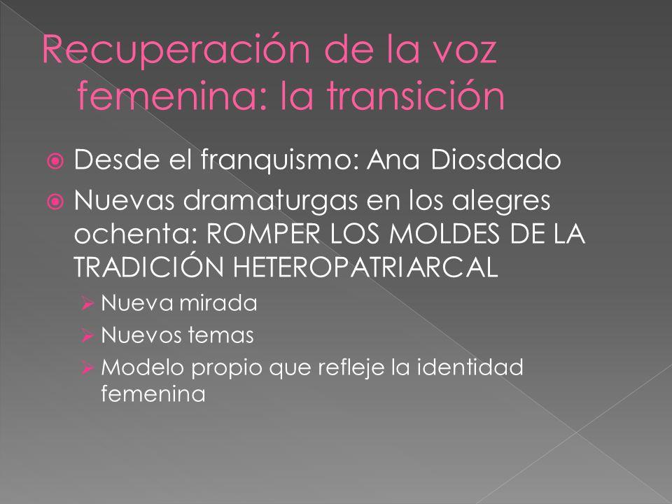 Desde el franquismo: Ana Diosdado Nuevas dramaturgas en los alegres ochenta: ROMPER LOS MOLDES DE LA TRADICIÓN HETEROPATRIARCAL Nueva mirada Nuevos te