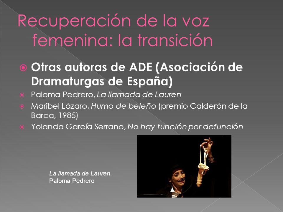 Otras autoras de ADE (Asociación de Dramaturgas de España) Paloma Pedrero, La llamada de Lauren Maribel Lázaro, Humo de beleño (premio Calderón de la