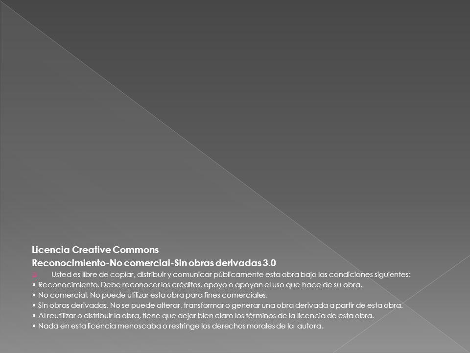 Licencia Creative Commons Reconocimiento-No comercial-Sin obras derivadas 3.0 Usted es libre de copiar, distribuir y comunicar públicamente esta obra