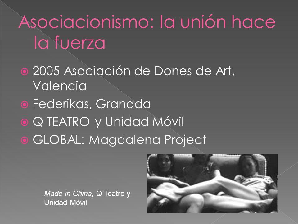 2005 Asociación de Dones de Art, Valencia Federikas, Granada Q TEATRO y Unidad Móvil GLOBAL: Magdalena Project Made in China, Q Teatro y Unidad Móvil