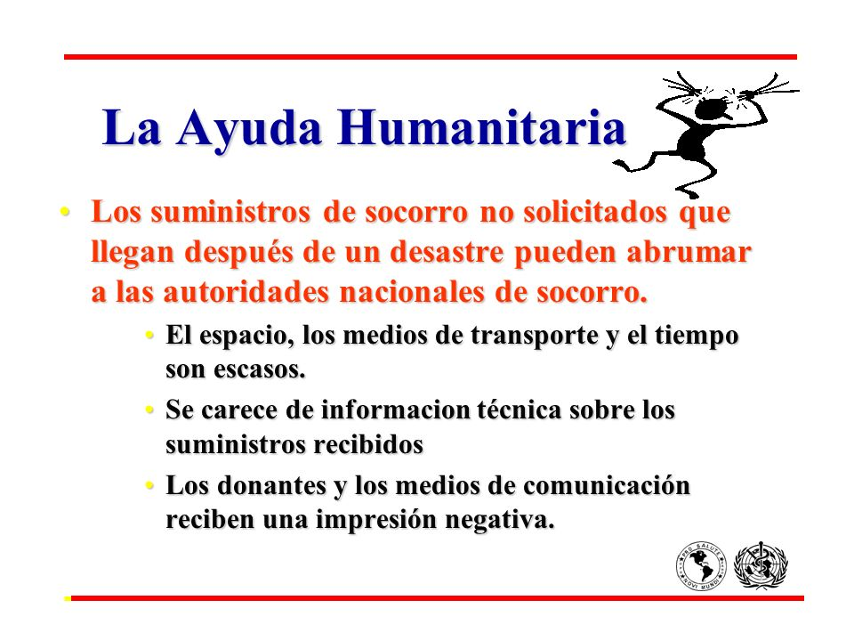 La Ayuda Humanitaria Los suministros de socorro no solicitados que llegan después de un desastre pueden abrumar a las autoridades nacionales de socorr