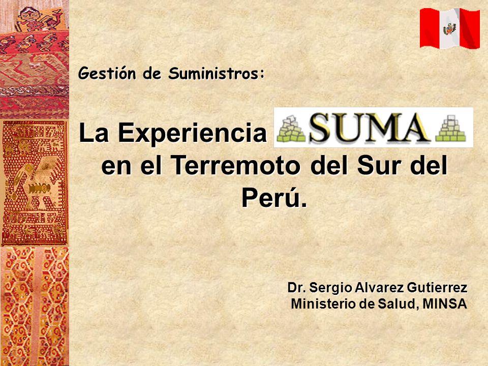 Gestión de Suministros: La Experiencia en el Terremoto del Sur del Perú. Dr. Sergio Alvarez Gutierrez Ministerio de Salud, MINSA