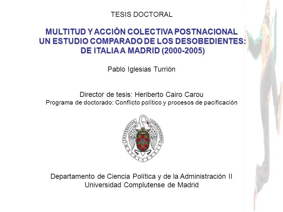 TESIS DOCTORAL MULTITUD Y ACCIÓN COLECTIVA POSTNACIONAL UN ESTUDIO COMPARADO DE LOS DESOBEDIENTES: UN ESTUDIO COMPARADO DE LOS DESOBEDIENTES: DE ITALI