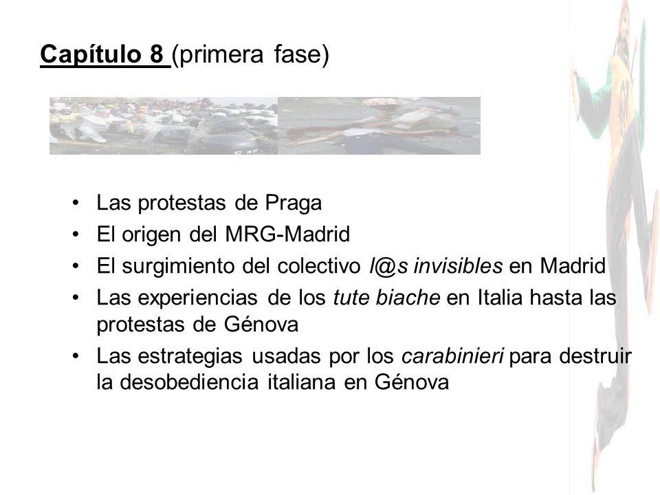 Capítulo 8 (primera fase) Las protestas de Praga El origen del MRG-Madrid El surgimiento del colectivo l@s invisibles en Madrid Las experiencias de lo