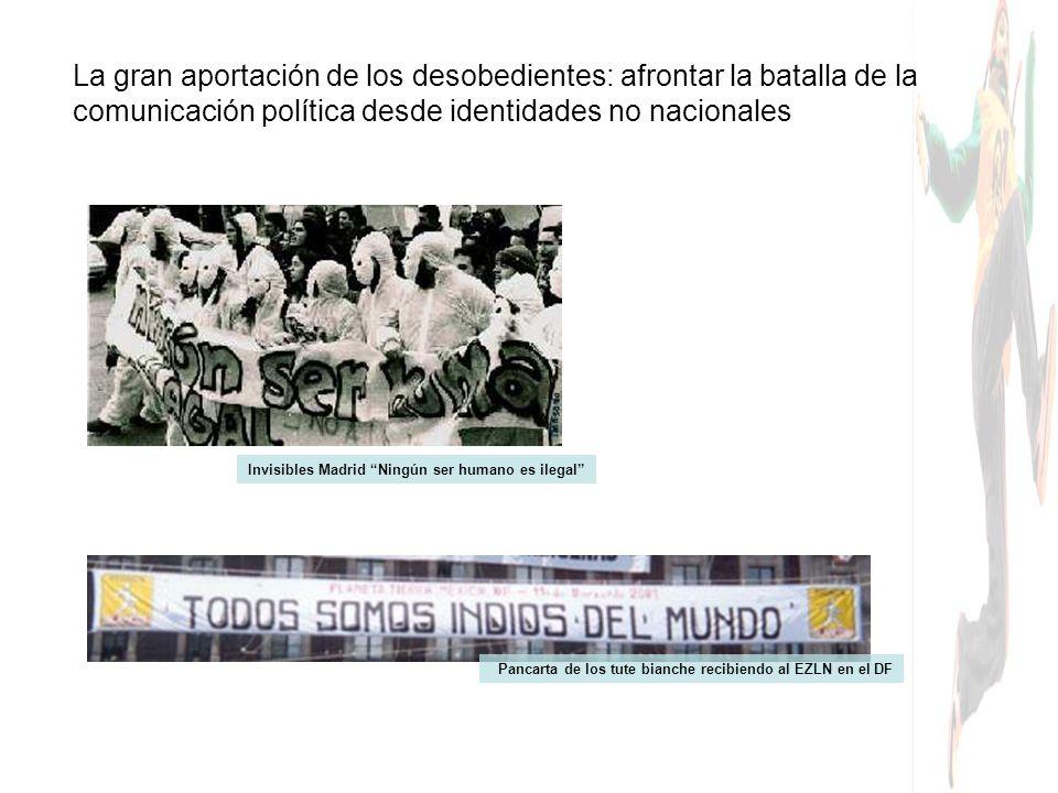 La gran aportación de los desobedientes: afrontar la batalla de la comunicación política desde identidades no nacionales Invisibles Madrid Ningún ser