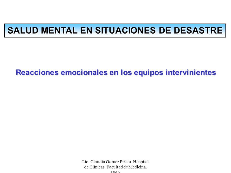 Reacciones emocionales en los equipos intervinientes Los profesionales, técnicos y voluntarios que participan en Los desastres tiene un alto grado de exposición a fuertes impactos emocionales.