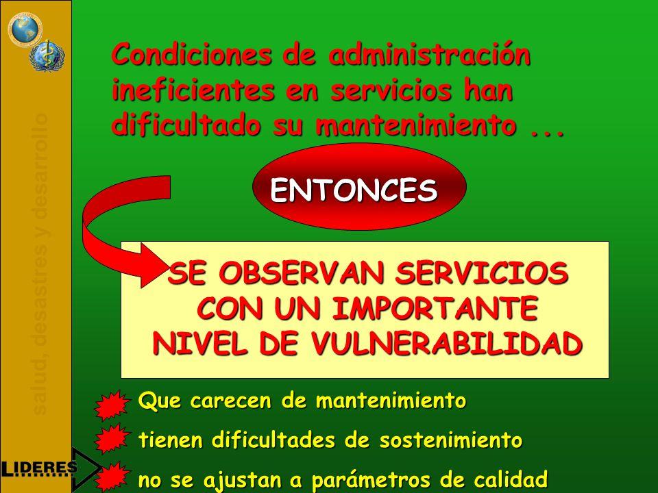 salud, desastres y desarrollo Condiciones de administración ineficientes en servicios han dificultado su mantenimiento... ENTONCES SE OBSERVAN SERVICI