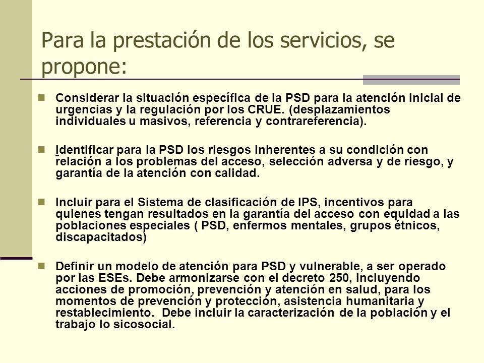 Para la prestación de los servicios, se propone: Considerar la situación específica de la PSD para la atención inicial de urgencias y la regulación po