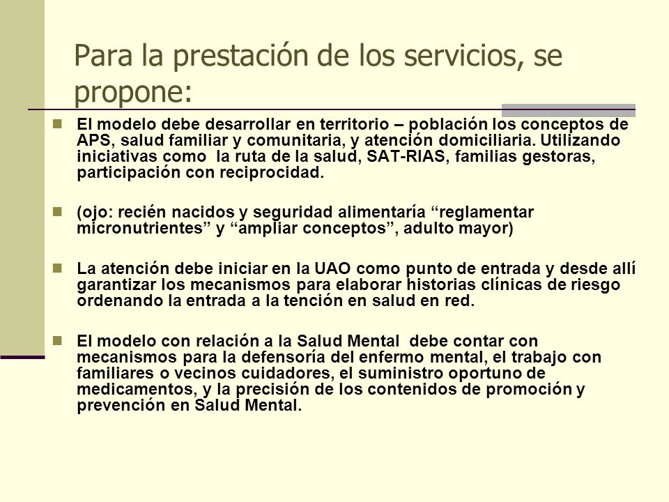 Para la prestación de los servicios, se propone: El modelo debe desarrollar en territorio – población los conceptos de APS, salud familiar y comunitar