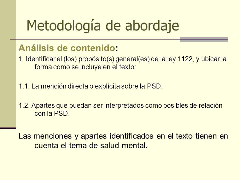 Metodología de abordaje Análisis de contenido: 1. Identificar el (los) propósito(s) general(es) de la ley 1122, y ubicar la forma como se incluye en e