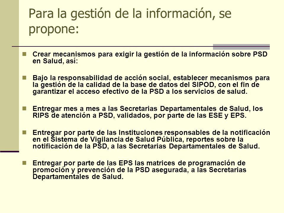 Para la gestión de la información, se propone: Crear mecanismos para exigir la gestión de la información sobre PSD en Salud, así: Bajo la responsabili