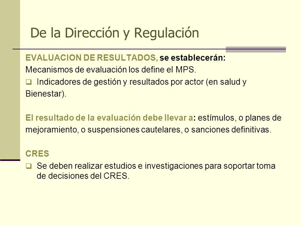 De la Dirección y Regulación EVALUACION DE RESULTADOS, se establecerán: Mecanismos de evaluación los define el MPS. Indicadores de gestión y resultado