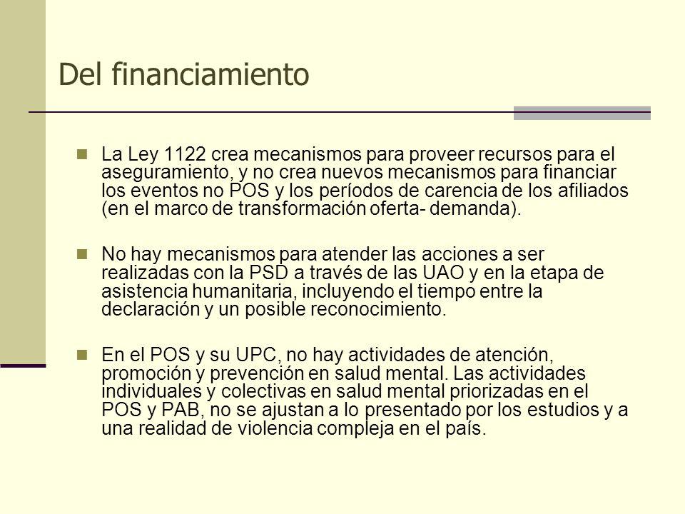 Del financiamiento La Ley 1122 crea mecanismos para proveer recursos para el aseguramiento, y no crea nuevos mecanismos para financiar los eventos no