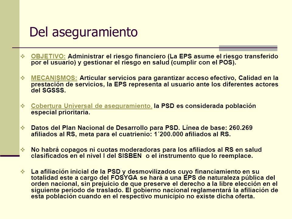 Del aseguramiento OBJETIVO: Administrar el riesgo financiero (La EPS asume el riesgo transferido por el usuario) y gestionar el riesgo en salud (cumpl
