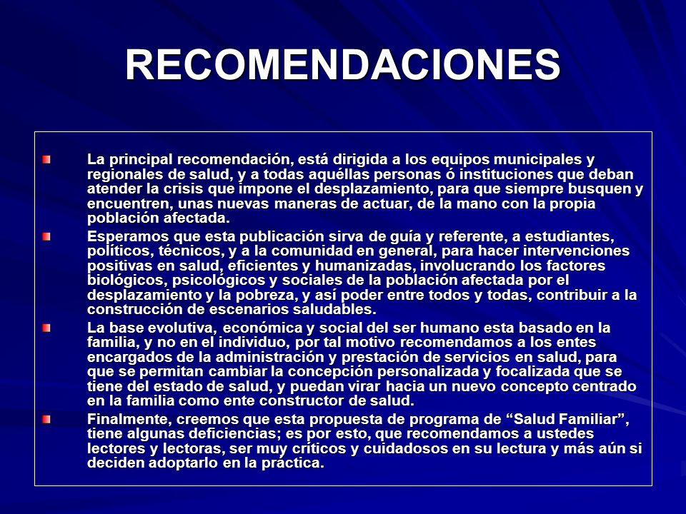 RECOMENDACIONES La principal recomendación, está dirigida a los equipos municipales y regionales de salud, y a todas aquéllas personas ó instituciones