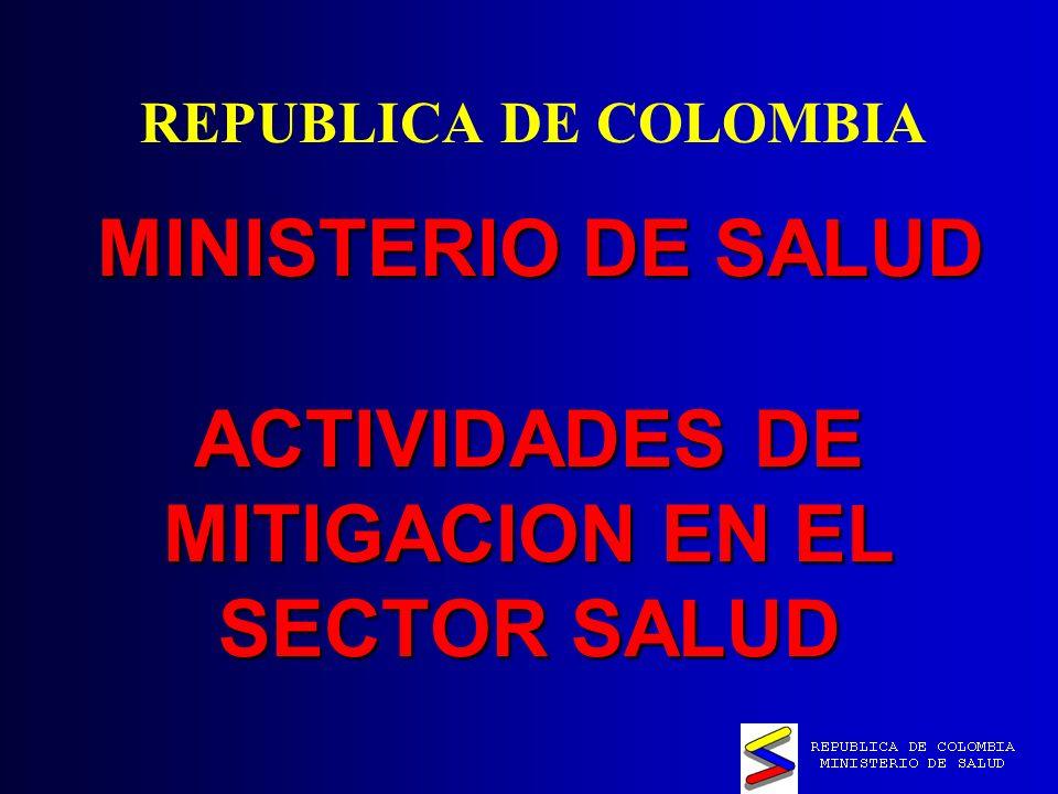 MINISTERIO DE SALUD ACTIVIDADES DE MITIGACION EN EL SECTOR SALUD MINISTERIO DE SALUD ACTIVIDADES DE MITIGACION EN EL SECTOR SALUD REPUBLICA DE COLOMBIA