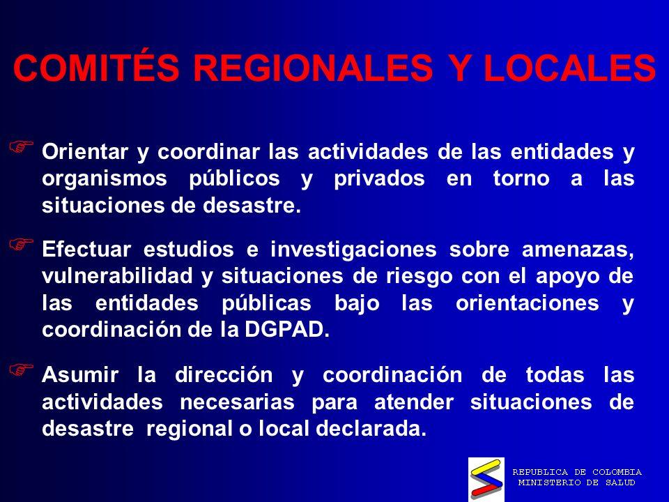COMITÉS REGIONALES Y LOCALES Orientar y coordinar las actividades de las entidades y organismos públicos y privados en torno a las situaciones de desastre.
