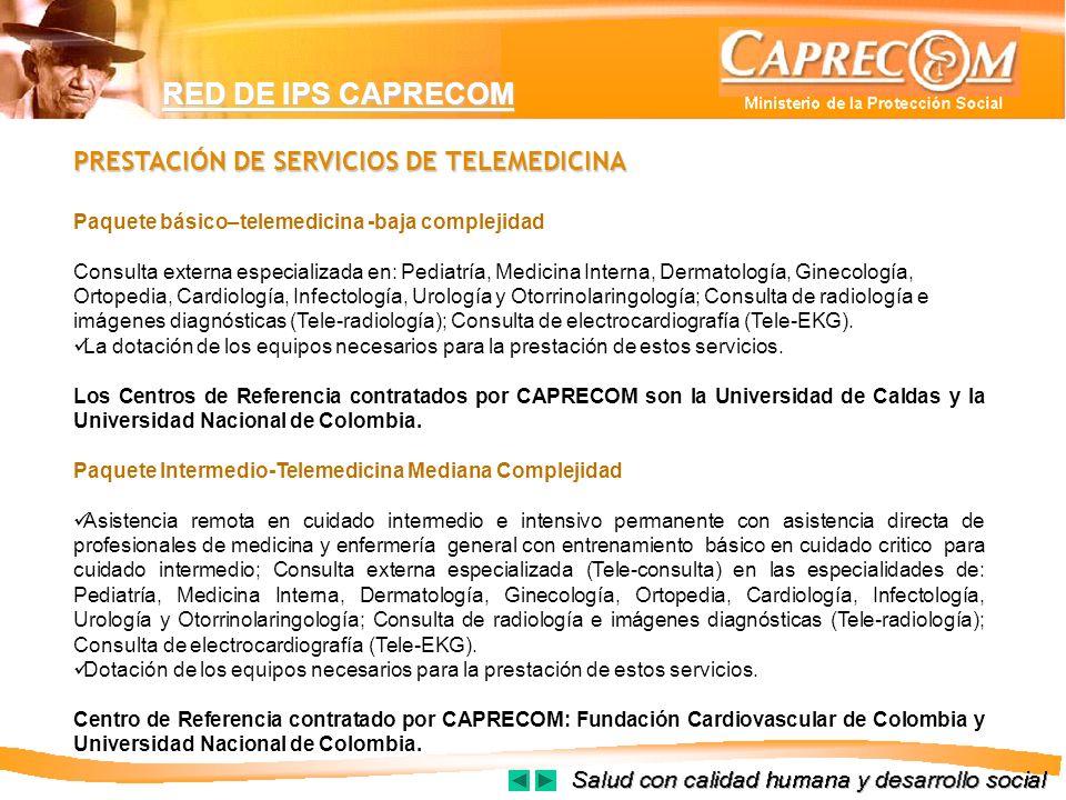 RED DE IPS CAPRECOM PRESTACIÓN DE SERVICIOS DE TELEMEDICINA Paquete básico–telemedicina -baja complejidad Consulta externa especializada en: Pediatría