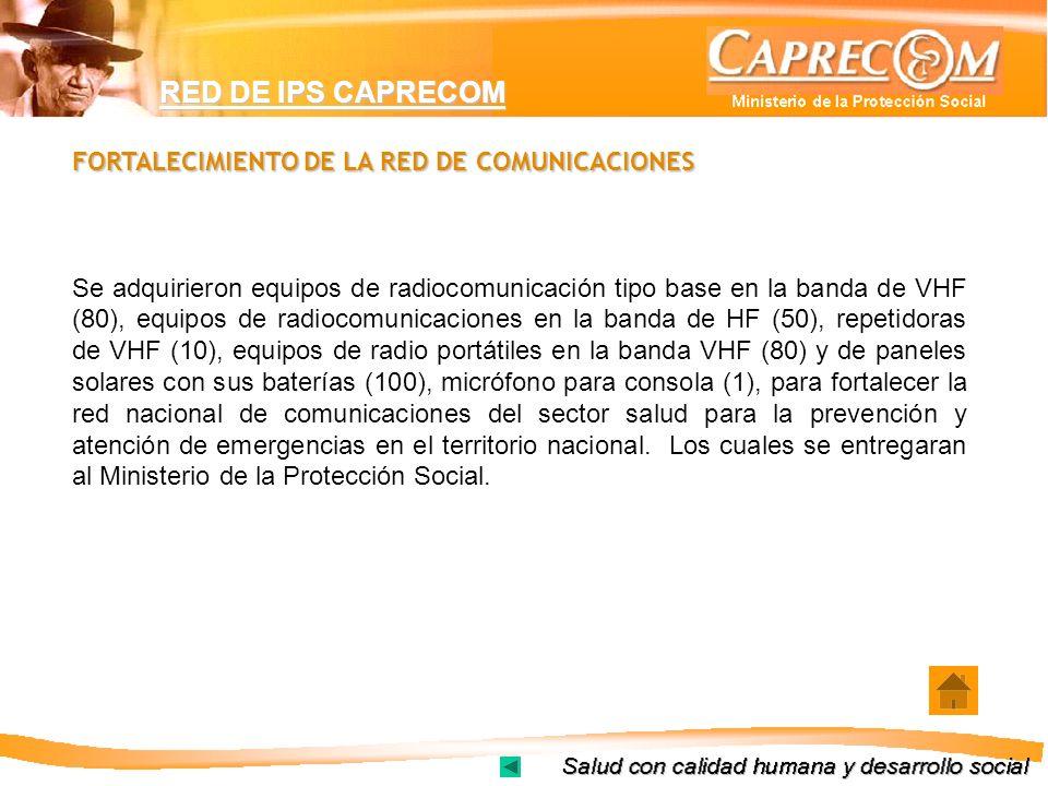 RED DE IPS CAPRECOM FORTALECIMIENTO DE LA RED DE COMUNICACIONES Se adquirieron equipos de radiocomunicación tipo base en la banda de VHF (80), equipos