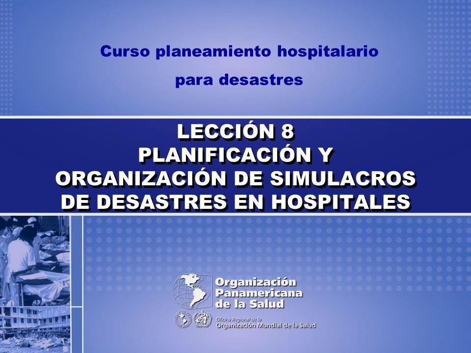 Curso planeamiento hospitalario para desastres LECCIÓN 8 PLANIFICACIÓN Y ORGANIZACIÓN DE SIMULACROS DE DESASTRES EN HOSPITALES
