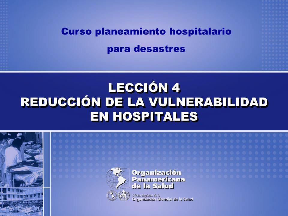 Curso planeamiento hospitalario para desastres 2 Al finalizar la lección, el participante será capaz de: 1.Enumerar razones que demuestren la importancia de la evaluación de la vulnerabilidad en las instalaciones de salud.
