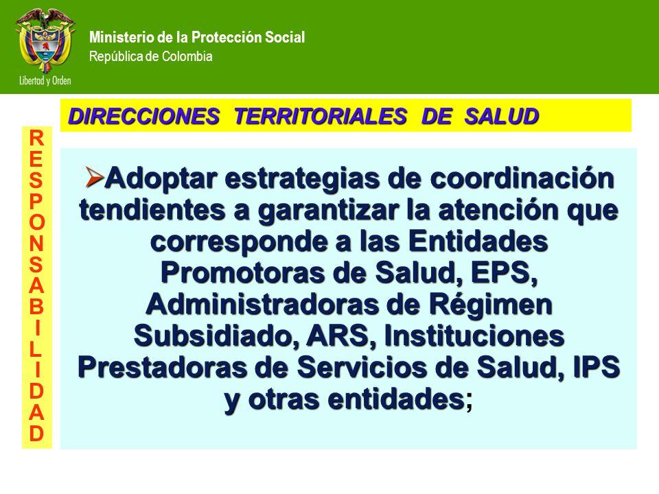 Ministerio de la Protección Social República de Colombia Adoptar estrategias de coordinación tendientes a garantizar la atención que corresponde a las