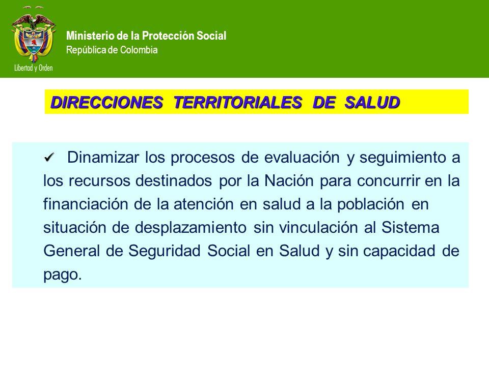Ministerio de la Protección Social República de Colombia Dinamizar los procesos de evaluación y seguimiento a los recursos destinados por la Nación pa