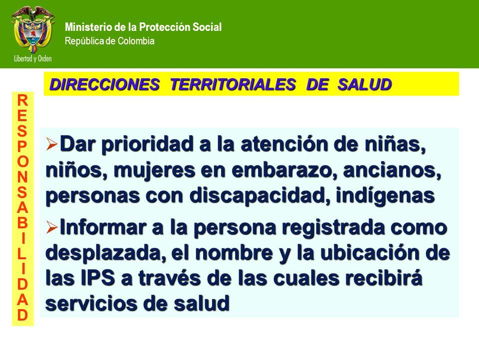 Ministerio de la Protección Social República de Colombia Dar prioridad a la atención de niñas, niños, mujeres en embarazo, ancianos, personas con disc
