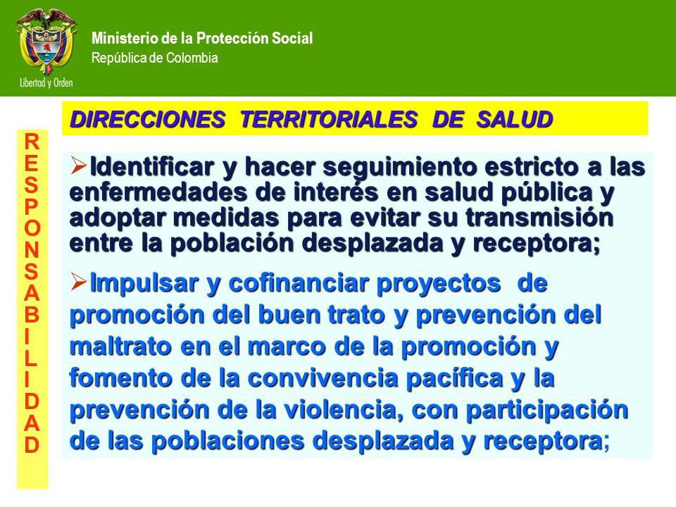 Ministerio de la Protección Social República de Colombia Identificar y hacer seguimiento estricto a las enfermedades de interés en salud pública y ado