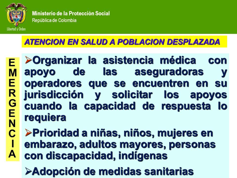 Ministerio de la Protección Social República de Colombia Organizar la asistencia médica con apoyo de las aseguradoras y operadores que se encuentren e