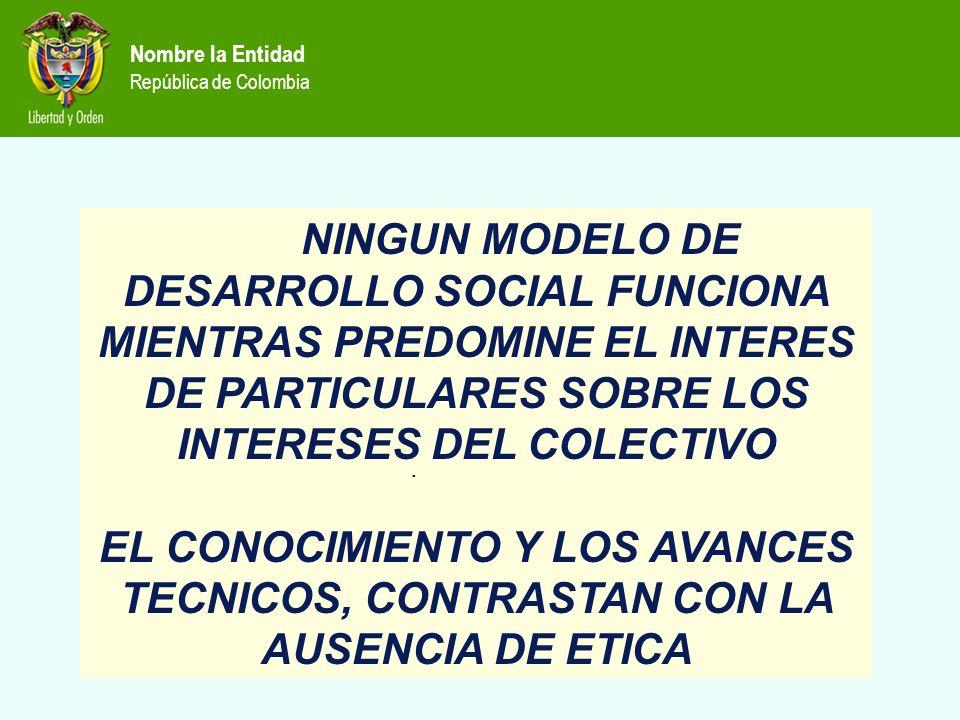 NINGUN MODELO DE DESARROLLO SOCIAL FUNCIONA MIENTRAS PREDOMINE EL INTERES DE PARTICULARES SOBRE LOS INTERESES DEL COLECTIVO EL CONOCIMIENTO Y LOS AVAN