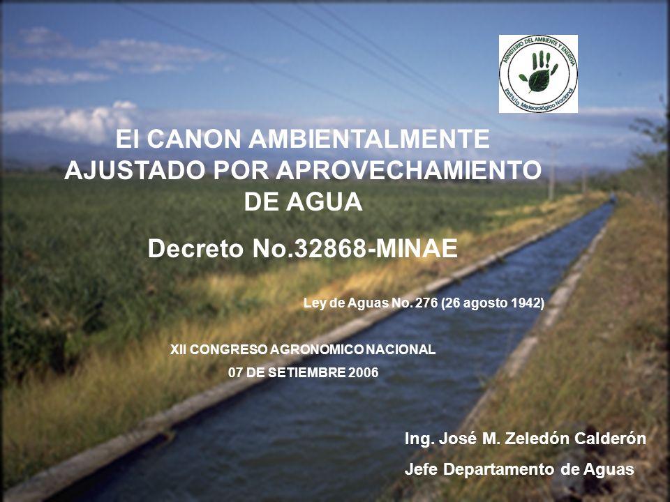 REFERENCIAS El CANON AMBIENTALMENTE AJUSTADO POR APROVECHAMIENTO DE AGUA Decreto No.32868-MINAE Ley de Aguas No. 276 (26 agosto 1942) XII CONGRESO AGR