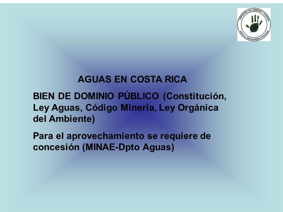 AGUAS EN COSTA RICA BIEN DE DOMINIO PÚBLICO (Constitución, Ley Aguas, Código Minería, Ley Orgánica del Ambiente) Para el aprovechamiento se requiere d