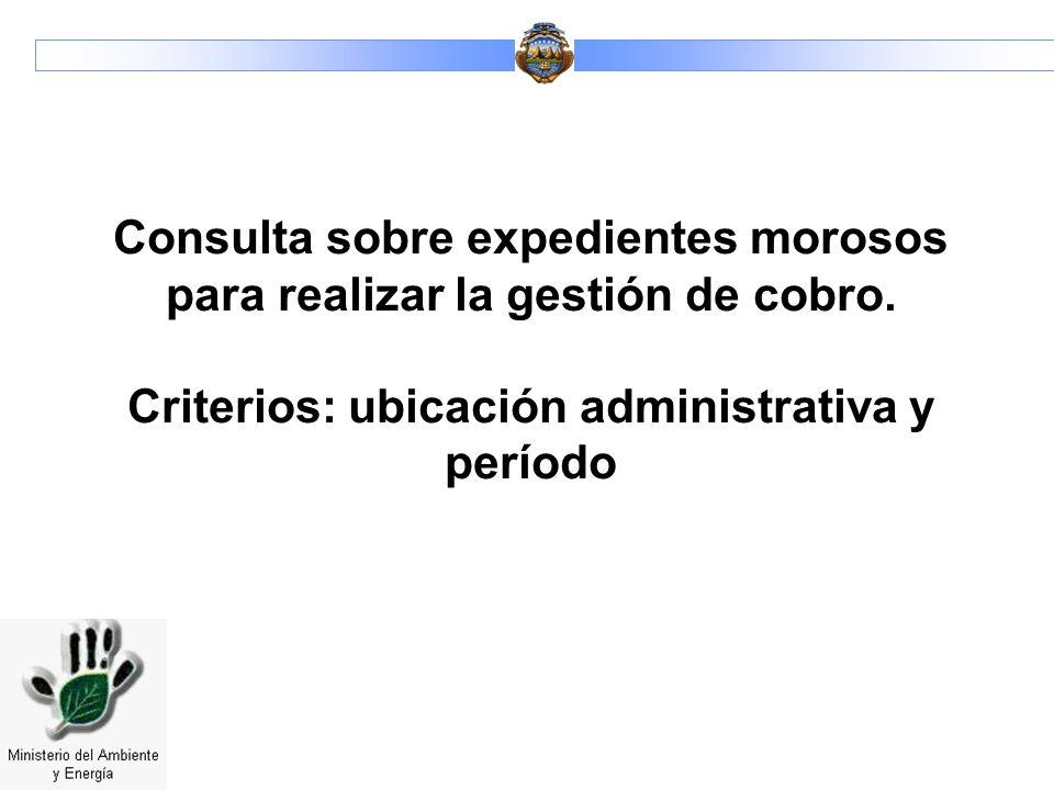 Consulta sobre expedientes morosos para realizar la gestión de cobro. Criterios: ubicación administrativa y período