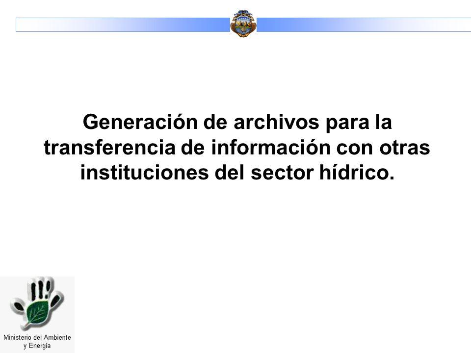 Generación de archivos para la transferencia de información con otras instituciones del sector hídrico.