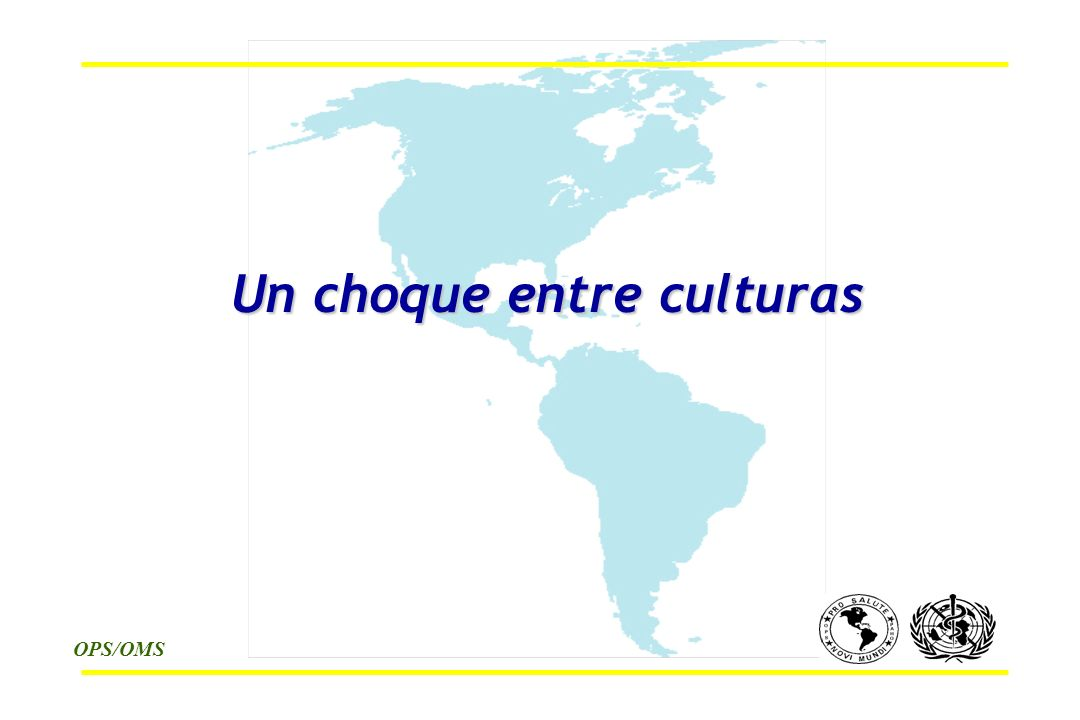 OPS/OMS Un choque entre culturas Un choque entre culturas