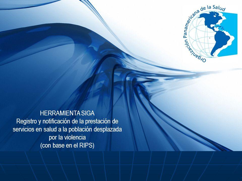HERRAMIENTA SIGA Registro y notificación de la prestación de servicios en salud a la población desplazada por la violencia (con base en el RIPS)