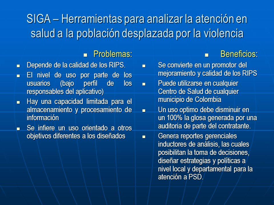 SIGA – Herramientas para analizar la atención en salud a la población desplazada por la violencia Problemas: Problemas: Depende de la calidad de los R