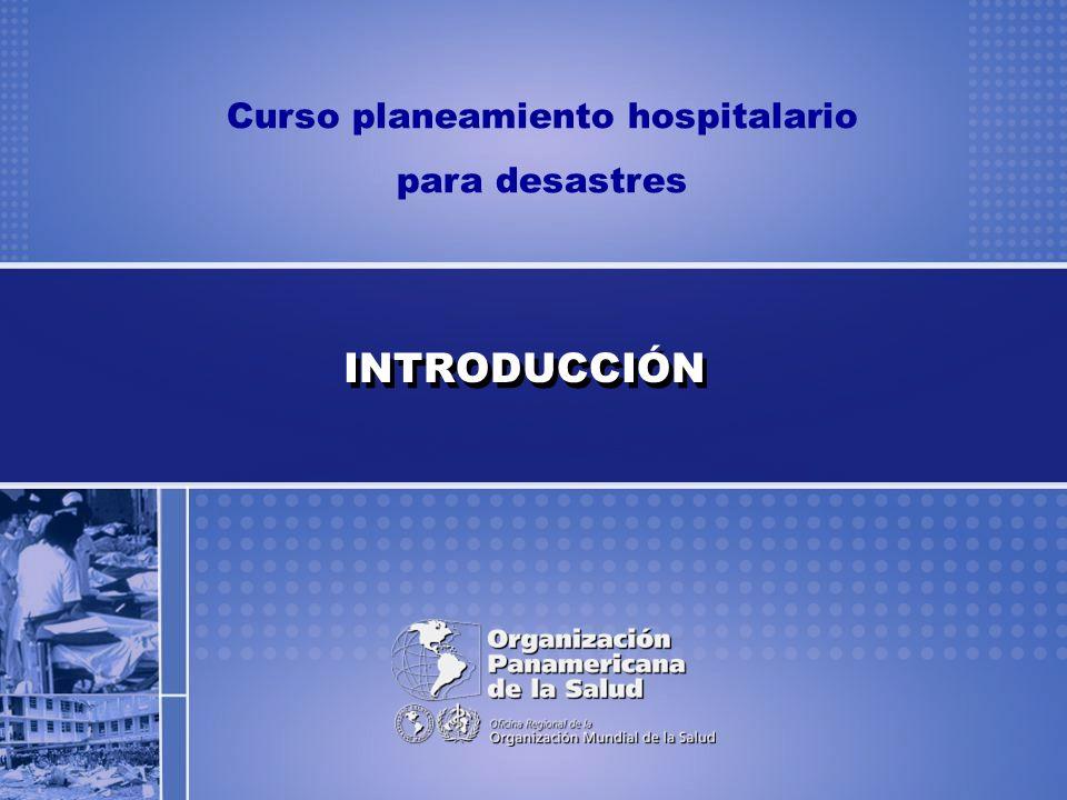Curso planeamiento hospitalario para desastres AV I - 2 Al finalizar la introducción, el participante habrá recibido información sobre: 1.El propósito, los objetivos y la metodología del Curso.