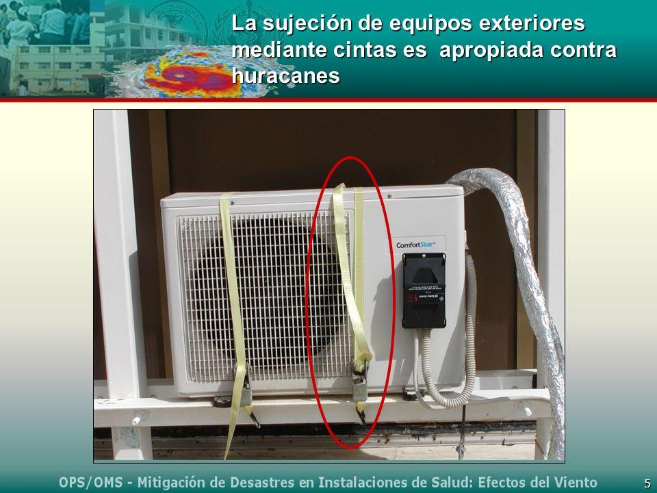 5 La sujeción de equipos exteriores mediante cintas es apropiada contra huracanes