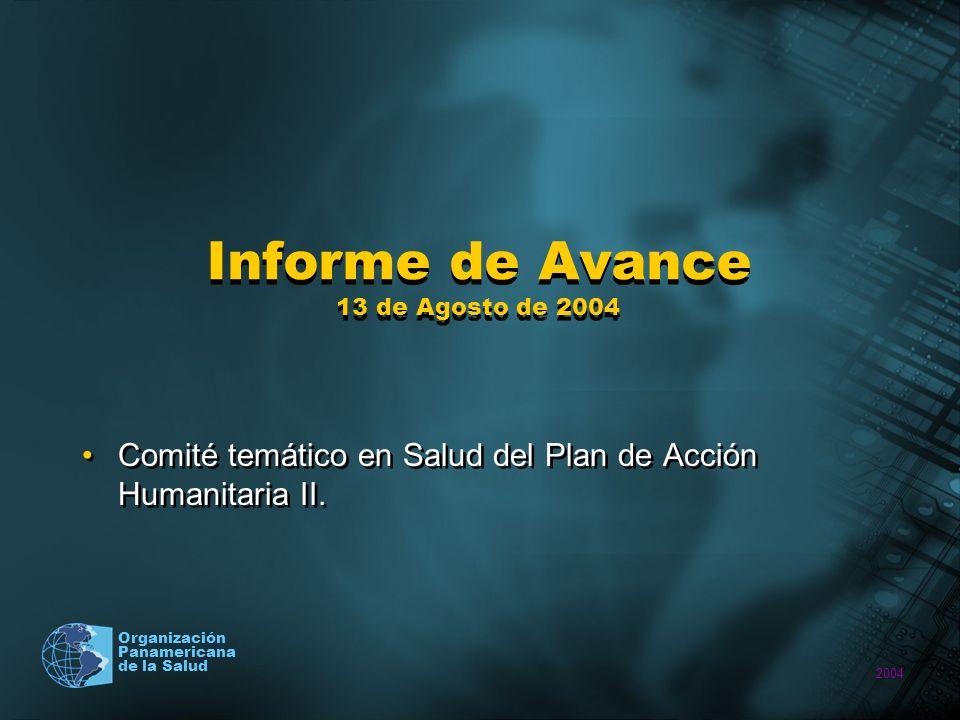 2004 Organización Panamericana de la Salud Informe de Avance 13 de Agosto de 2004 Comité temático en Salud del Plan de Acción Humanitaria II.