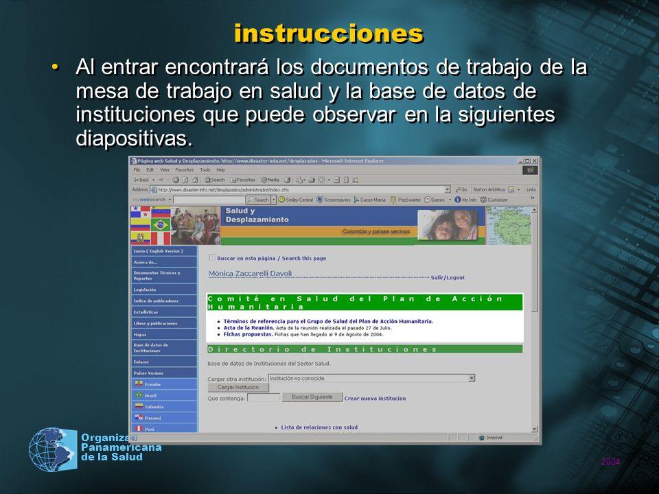 2004 Organización Panamericana de la Salud instrucciones Al entrar encontrará los documentos de trabajo de la mesa de trabajo en salud y la base de datos de instituciones que puede observar en la siguientes diapositivas.