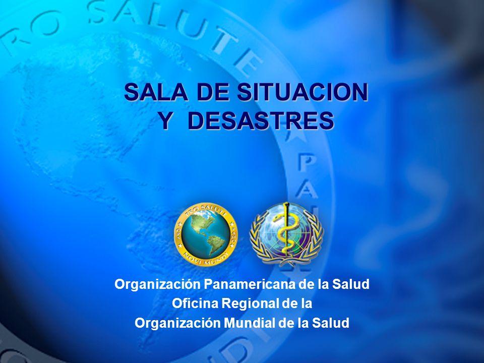 Organización Panamericana de la Salud Oficina Regional de la Organización Mundial de la Salud SALA DE SITUACION Y DESASTRES